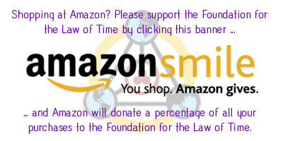 Shopping at Amazon? Please support the Foundation for the Law of Time by clicking this banner ... and Amazon will donate a percentage of all your purchase to the Foundation for the Law of Time.