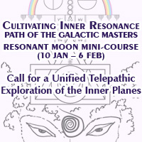 """Cultivating Inner Resonance - Path of the Galactic Masters"" Resonant Moon mini-course (10 jan - 6 feb) - Call for a Unified Telepathic Exploration of the Inner Planes"
