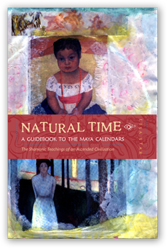 Natural Time: A Guidebook to the Maya Calendars, by Lisa Star - ORDER NOW