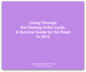 Living through the Closing of the Cycle: A Survival Guide on the Road to 2012