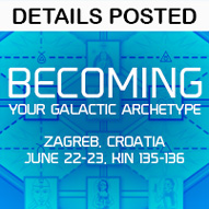 Becoming Your Galactic Archetype - Zagreb, Croatia - June 22-23 (Kin 135-136)